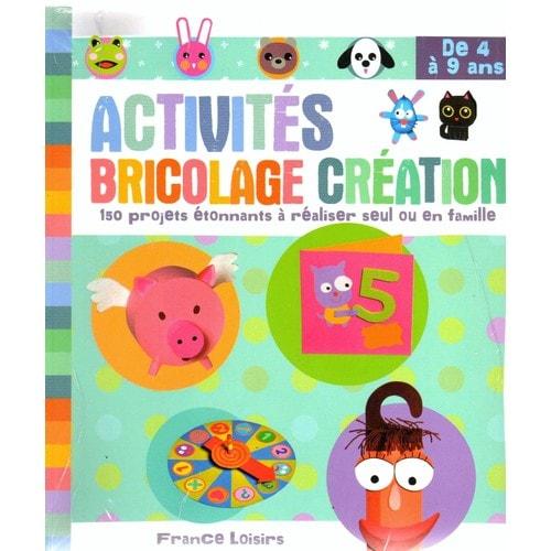 Activit s bricolage cr ation de 4 9 ans de collectif - Bricolage enfant 4 ans ...