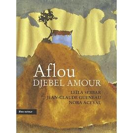 Aflou, Djebel Amour de Le�la Sebbar