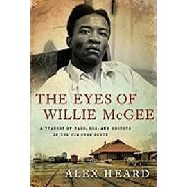 The Eyes Of Willie Mcgee: A Tragedy Of Race, Sex, And Secrets In The Jim Crow South de Alex Heard