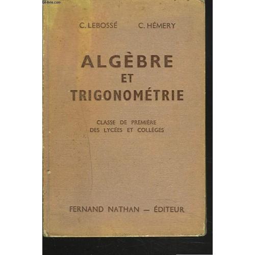 Algèbre et notions de trigonométrie pratique. reunion de ...