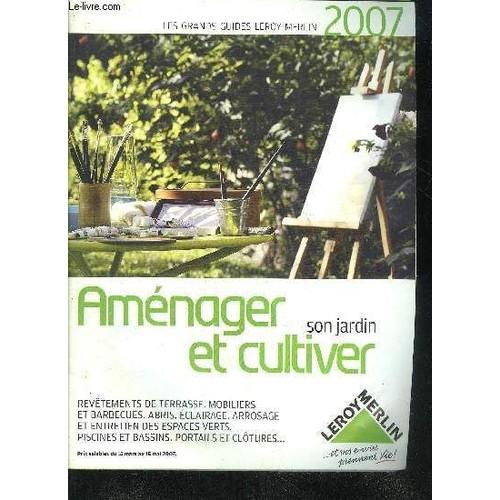 Amenager Et Cultiver Son Jardin Les Grands Guides Leroy Merlin 2007