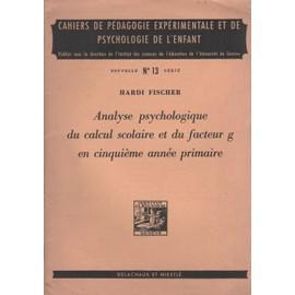 Analyse Psychologique Du Calcul Scolaire Et Du Facteur G En Cinqui�me Ann�e Primaire. de Fischer, Hardi