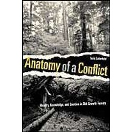 Anatomy Of A Conflict: Identity, Knowledge, And Emotion In Old-Growth Forests de Terre Satterfield