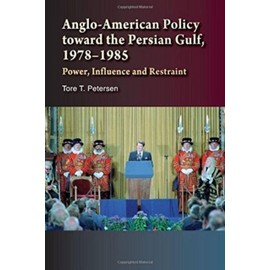 Anglo-American Policy Toward The Persian Gulf, 19781985 de Tore T. Petersen