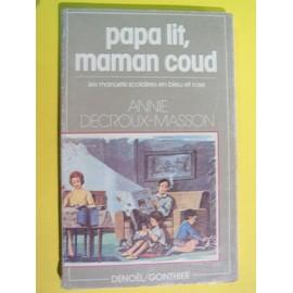 Papa Lit, Maman Coud : Les Manuels Scolaires En Bleu Et Rose de Decroux-Masson, Annie