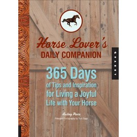 Horse Lover's Daily Companion: 365 Days Of Tips And Inspiration For Living A Joyful Life With Your Horse de Audrey Pavia