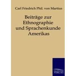 Beitr�ge Zur Ethnographie Und Sprachenkunde Amerika?S Zumal Brasiliens de Carl Friedrich P. Martius