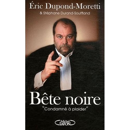 Procès Dupont Moretti - Page 3 Bete-noire-condamne-a-plaider-de-stephane-durand-souffland-911050767_L