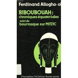 Biboubouah, Chroniques Equatoriales, Suivi De Bourrasque Sur Mitzic de ALLOGHO-OKE FERDINAND