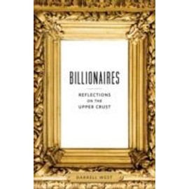 Billionaires: Reflections On The Upper Crust de Darrell M. West