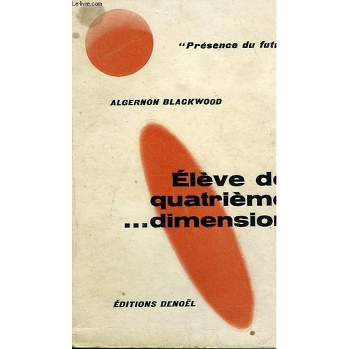 eleve de quatrieme dimension collection presence du futur n 91 de blackwood algernon format. Black Bedroom Furniture Sets. Home Design Ideas
