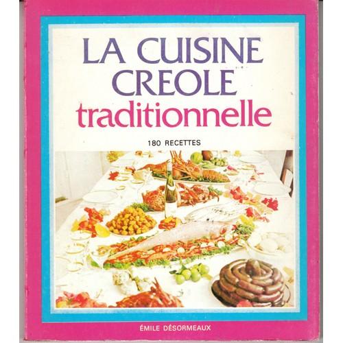 La cuisine creole traditionnelle 180 recettes de - Livre de cuisine traditionnelle francaise ...