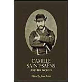 Camille Saint-Saens And His World de Jann Pasler