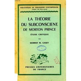 La Theorie Du Subconscient De Morton Prince, Etude Critique de Casey Dermot M