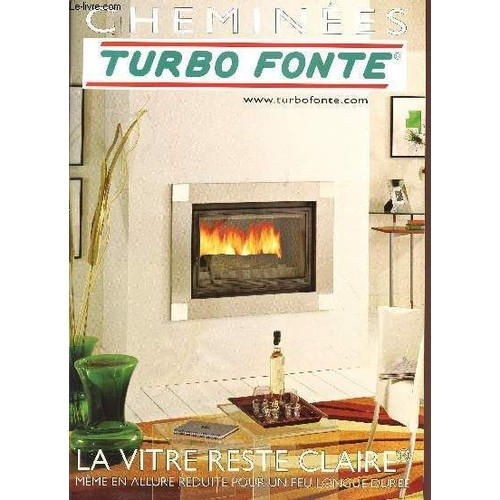 catalogue cheminees turbo fonte foyers fermes la vitre reste claire meme en allure reduite. Black Bedroom Furniture Sets. Home Design Ideas