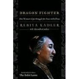 Dragon Fighter: One Woman's Epic Struggle For Peace With China de Rebiya Kadeer