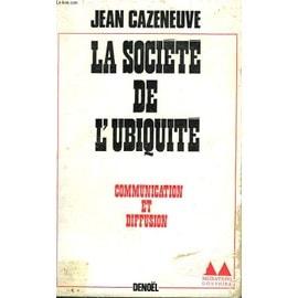 La Societe De L'ubiquite. Communication Et Diffusion de jean cazeneuve