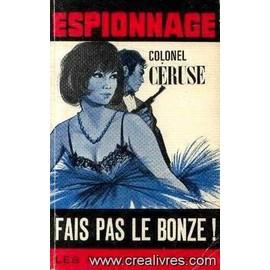 Fais Pas Le Bonze ! de Ceruse Colonel