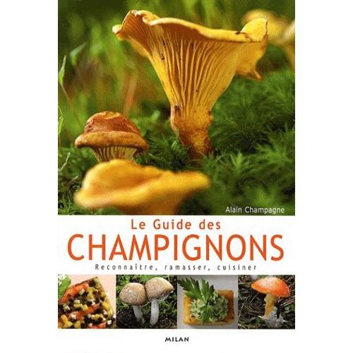 le guide des champignons reconna tre ramasser cuisiner de alain champagne. Black Bedroom Furniture Sets. Home Design Ideas