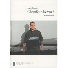 chauffeur livreur un roman belge de alain doucet format beau livre. Black Bedroom Furniture Sets. Home Design Ideas
