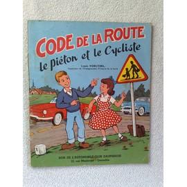 Code De La Route - Le Pi�ton Et Le Cycliste (Don De L'automobile-Club Dauphinois - 12, Rue Montorge - Grenoble) -Illustrations De J.L. Pesch- de louis voeltzel