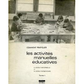 Comment Pratiquer Les Activites Manuelles Educatives, A L'ecole Maternelle Et Elementaire Tome 1 de Collectif