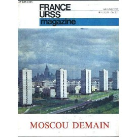 France Urss Magazine N�17 (274). Moscou Demain, Par Paul Thorez de Collectif