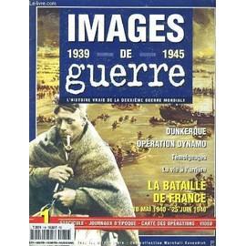 Images De Guerre L Histoire Vraie De La Deuxieme Guerre Mondiale La Bataille De France 10 Mai 1940 25 Juin 1940 N 1