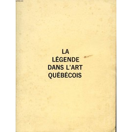 La Legende Dans L'art Quebecois de Collectif