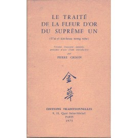 Le Traité De La Fleur D'or Du Suprême Un Version Francaise Annotée Précédée D'une Étude Introductive Par Pierre Grison de collectif