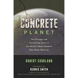Concrete Planet: The Strange And Fascinating Story Of The World's Most Common Man-Made Material de Robert Courland