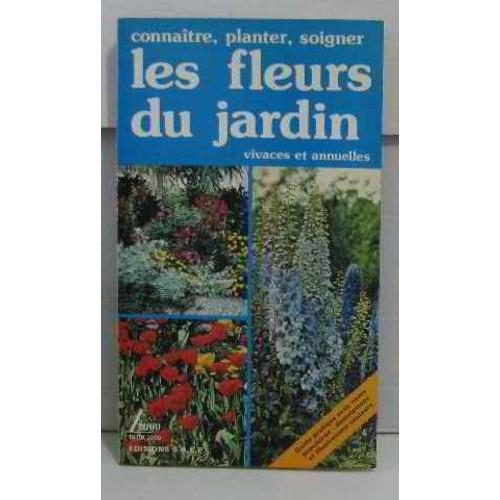 Connaitre planter soigner les fleurs du jardin vivaces for Guide des fleurs du jardin