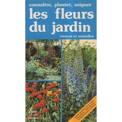 Connaitre, Planter, Soigner Les Fleurs Du Jardin Vivaces Et ...