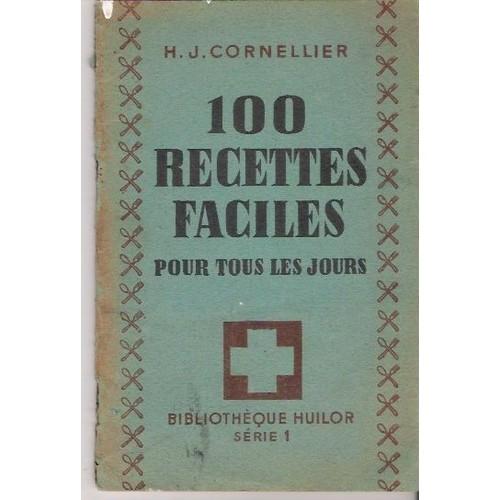 100 recettes faciles pour tous les jours de cornellier h j - Livre de cuisine facile pour tous les jours ...
