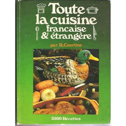 Toute la cuisine fran aise et trang re de courtine r - Livre de cuisine traditionnelle francaise ...