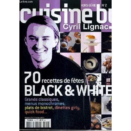 cuisine by cyril lignac hors serie n 2 70 recettes de fetes black white grands. Black Bedroom Furniture Sets. Home Design Ideas