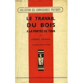Le Travail Du Bois A La Portee De Tous de Dahan Pierre