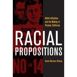 Racial Propositions: Ballot Initiatives And The Making Of Postwar California de Daniel Martinez Hosang