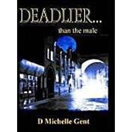 Deadlier...Than The Male de D. Michelle Gent
