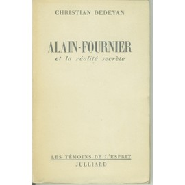 Alain-Fournier Et La Realite Secrete de Dedeyan Christian