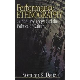 Performance Ethnography: Critical Pedagogy And The Politics Of Culture de Norman K. Denzin
