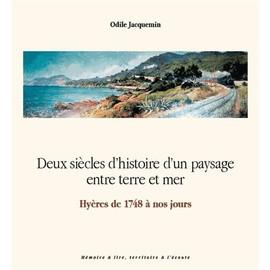 Deux siècles d'histoire d'un paysage entre terre et mer - Hyères de 1748 à nos jours