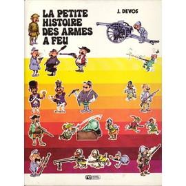La Petite Histoire Des Armes A Feu de DEVOS (J)