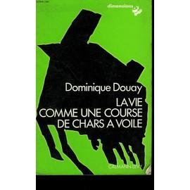La Vie Comme Une Course De Chars A Voile de Douay Dominique