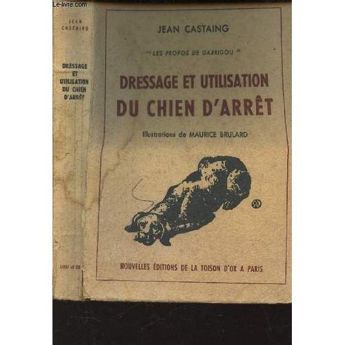 Dressage Et Utilisation Du Chien D'arret - / Les Propos De