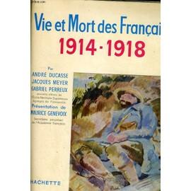 Vie Et Mort Des Francais 1914-1918 - Simple Histoire De La Grande Guerre de Ducasse / Meyer / Perreux