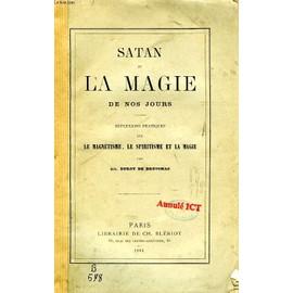 Satan Et La Magie De Nos Jours, Reflexions Pratiques Sur Le Magnetisme, Le Spiritisme Et La Magie de Duroy De Bruignac Albert