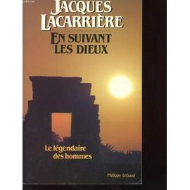 En Suivant Les Dieux - Le Legendaire Des Hommes de Jacques Lacarrière