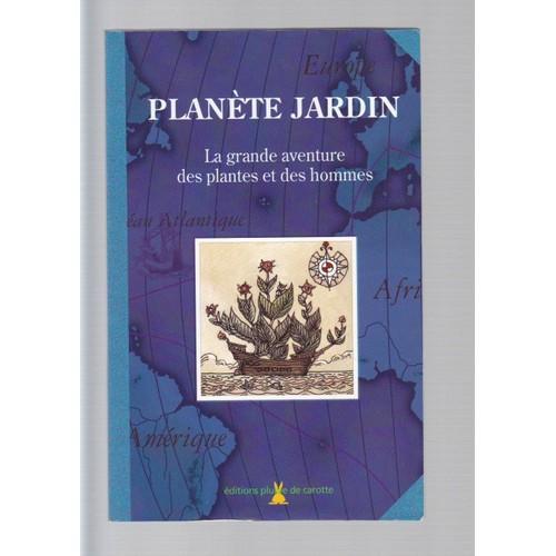 Planete jardin la grande aventure des plantes et des hommes de eric predine - Code avantage plantes et jardins ...
