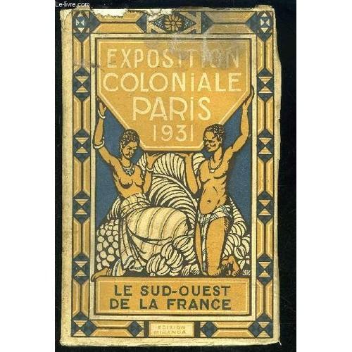 exposition coloniale paris 1931 le sud ouest de la france de collectif. Black Bedroom Furniture Sets. Home Design Ideas